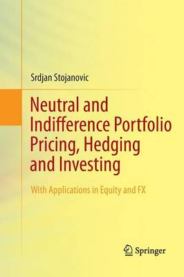 Neutral and Indifference Portfolio Pricing, Hedging and Investing: With applications in Equity and FX (Paperback)