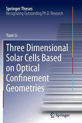 Three Dimensional Solar Cells Based on Optical Confinement Geometries - Springer Theses (Paperback)