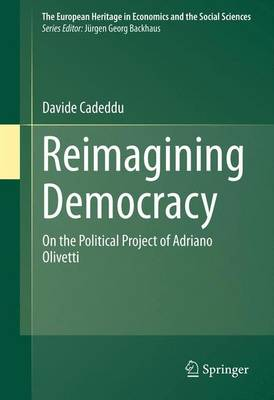 Reimagining Democracy: On the Political Project of Adriano Olivetti - The European Heritage in Economics and the Social Sciences 15 (Paperback)