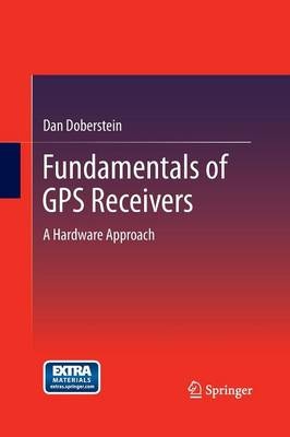 Fundamentals of GPS Receivers: A Hardware Approach (Paperback)