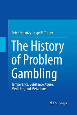 The History of Problem Gambling: Temperance, Substance Abuse, Medicine, and Metaphors (Paperback)