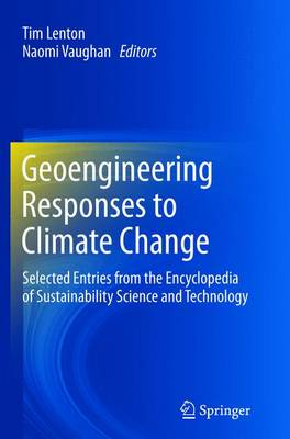 Geoengineering Responses to Climate Change: Selected Entries from the Encyclopedia of Sustainability Science and Technology (Paperback)