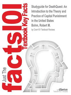 Studyguide for Deathquest: An Introduction to the Theory and Practice of Capital Punishment in the United States by Bohm, Robert M., ISBN 9781437734997 (Paperback)
