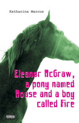 Eleanor McGraw, a Pony Named Mouse and a Boy Called Fire (Paperback)