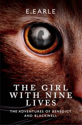 The Girl with Nine Lives: Volume 1: The Adventures of Benedict and Blackwell (Paperback)