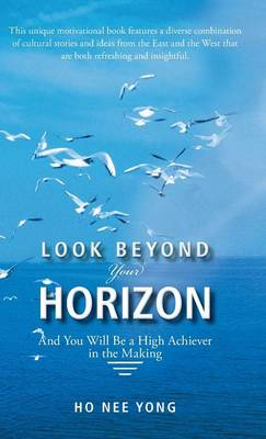 Look beyond Your Horizon: And You Will Be a High Achiever in the Making (Hardback)