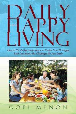 Daily Happy Living: How to Use the Joycentrix System to Enable Us to Be Happy Each Day despite the Challenges We Face Daily (Paperback)