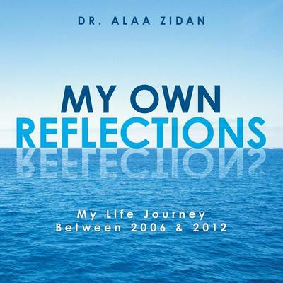 My Own Reflections: My Life Journey Between 2006 & 2012 (Paperback)