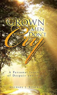 Grown Men Don't Cry: A Personal Journey of Despair and Hope (Hardback)