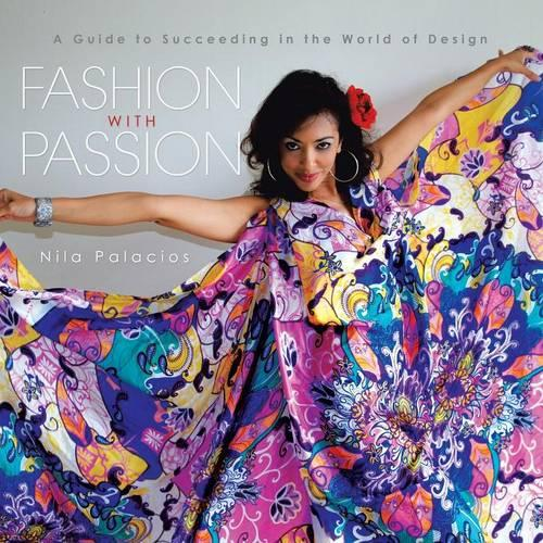 Fashion with Passion: A Guide to Succeeding in the World of Design (Paperback)