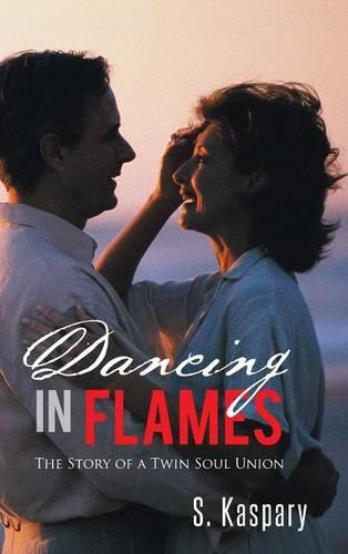Dancing in Flames: The Story of a Twin Soul Union (Hardback)
