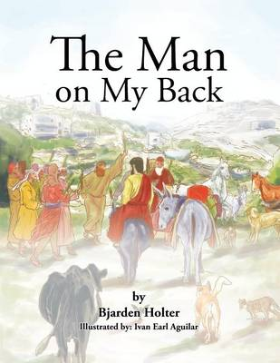 The Man on My Back: Jesus and His Four-Legged Helpers (Paperback)