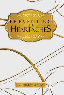 Preventing the Heartaches (Hardback)