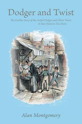 Dodger and Twist: The Further Story of the Artful Dodger and Oliver Twist: A New Novel in Two Parts (Paperback)