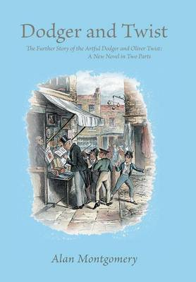 Dodger and Twist: The Further Story of the Artful Dodger and Oliver Twist: A New Novel in Two Parts (Hardback)