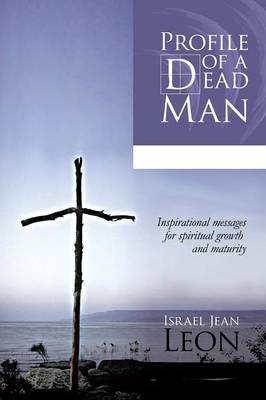 Profile of a Dead Man: Inspirational Messages for Spiritual Growth and Maturity (Paperback)
