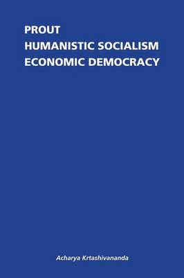 Prout: Humanistic Socialism and Economic Democracy (Paperback)