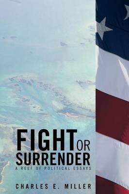 Fight or Surrender: A Reef of Political Essays (Paperback)