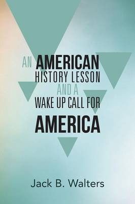 An American History Lesson and a Wake Up Call for America (Paperback)