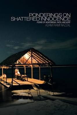 Ponderings on Shattered Innocence: Poems of Heartbreak, Faith and Hope (Paperback)