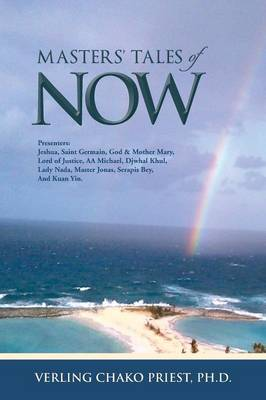 MASTERs' TALES of NOW: Presenters: Jeshua, Saint Germain, God & Mother Mary, Lord of Justice, AA Michael, Djwhal Khul, Lady Nada, Master Jonas, Serapis Bey, and Kuan Yin. (Paperback)