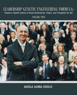 Leadership Genetic Engineering Formula: Toward a Hybrid Culture of Good Governance, Peace, and Prosperity for All! VOLUME TWO (Paperback)