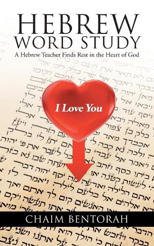 Hebrew Word Study: A Hebrew Teacher Finds Rest in the Heart of God (Paperback)