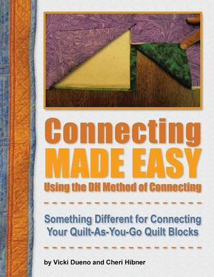 Connecting Made Easy Using the DH Method of Connecting: Something Different for Connecting Your Quilt-As-You-Go Quilt Blocks (Paperback)