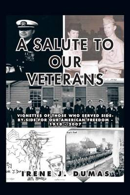 A Salute to Our Veterans: Vignettes of Those Who Served Side-by-Side For our American Freedom - 1918 - 2007 (Paperback)