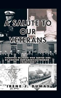 A Salute to Our Veterans: Vignettes of Those Who Served Side-by-Side For our American Freedom - 1918 - 2007 (Hardback)