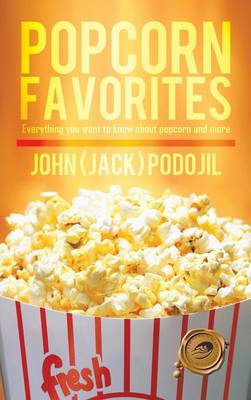Popcorn Favorites: Everything you want to know about popcorn and more (Hardback)