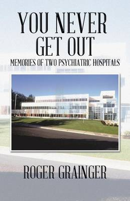 You Never Get out: Memories of Two Psychiatric Hospitals (Paperback)