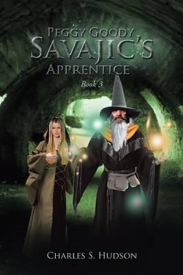 Peggy Goody: SAVAJIC's APPRENTICE Book 3 (Paperback)