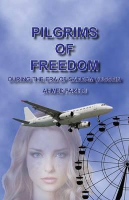 Pilgrims of Freedom: During the Era of Saddam Hussien (Paperback)