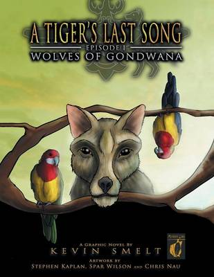 A Tiger's Last Song: Episode 1: Wolves of Gondwana (Paperback)