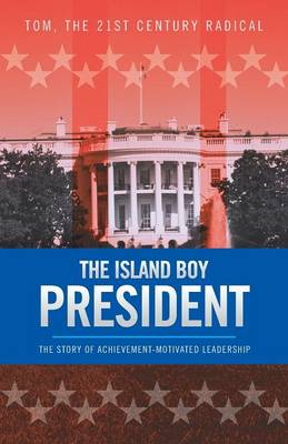 The Island Boy President: The Story of Achievement-Motivated Leadership (Paperback)