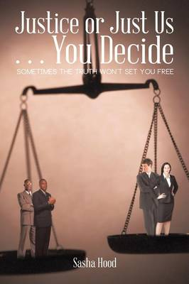 Justice or Just Us ... You Decide: Sometimes the Truth Won't Set You Free (Paperback)