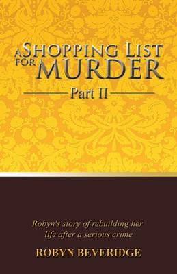 A Shopping List for Murder - Part II: Robyn's story of rebuilding her life after a serious crime (Paperback)