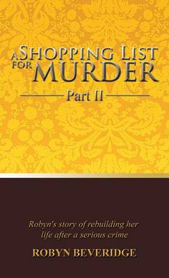 A Shopping List for Murder - Part II: Robyn's story of rebuilding her life after a serious crime (Hardback)