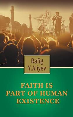 Faith is Part of Human Existence: (This is God's will and it doesn't change) (Paperback)