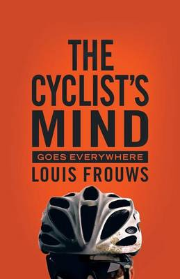 THE Cyclist's Mind Goes Everywhere (Paperback)