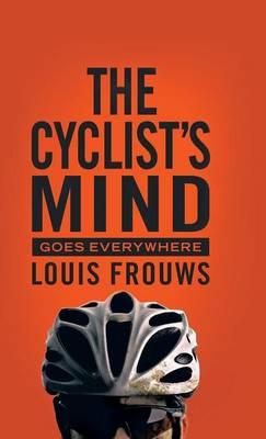THE Cyclist's Mind Goes Everywhere (Hardback)
