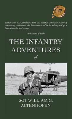 The Infantry Adventures of Sgt William G. Altenhofen (Hardback)