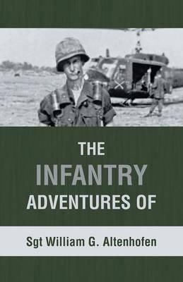 The Infantry Adventures of Sgt William G. Altenhofen (Paperback)