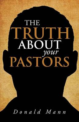 The Truth about Your Pastors (Paperback)