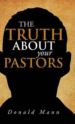 The Truth about Your Pastors (Hardback)