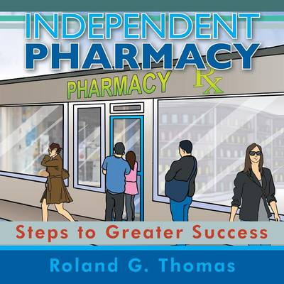 Independent Pharmacy: Steps to Greater Success (Paperback)