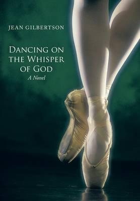 Dancing on the Whisper of God (Hardback)