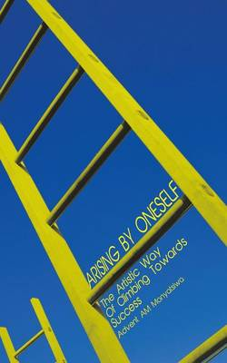 Arising By ONESELF: The Artistic Way Of Climbing Towards Success (Paperback)