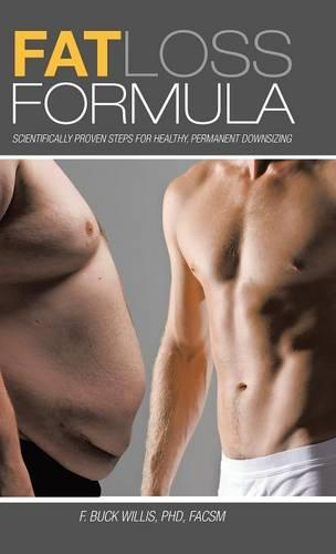 Fat Loss Formula: Scientifically Proven Steps for Healthy, Permanent Downsizing (Hardback)
